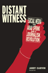 Distant Witness: Social Media, the Arab Spring, and a Journalism Revolution book cover