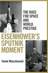 Eisenhower's Sputnik Moment: The Race for Space and World Prestige book cover