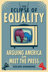 The Eclipse of Equality: Arguing America on Meet the Press book cover